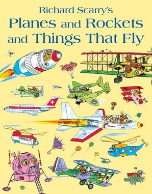 Richard Scarry's Planes and Rockets and Things That Fly