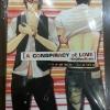 A Conspiracy of love : รักนี้ต้องมีแผน เล่ม 1 มัดจำ 250 ค่าเช่า 50B.